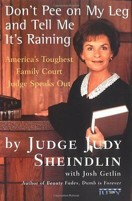 Dont Pee on My Leg and Tell ME its Raining: Americas Toughest Family Court Judg