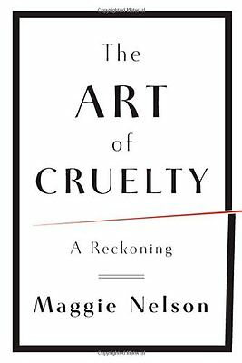 The Art of Cruelty: A Reckoning,HB,Maggie Nelson - NEW