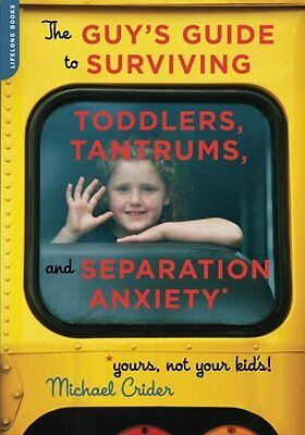 The Guys Guide to Toddlers, Tantrums and Seperation Anxiety,PB,Michael Crider -