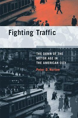 Fighting Traffic: The Dawn of the Motor Age in the American City (Inside Techno