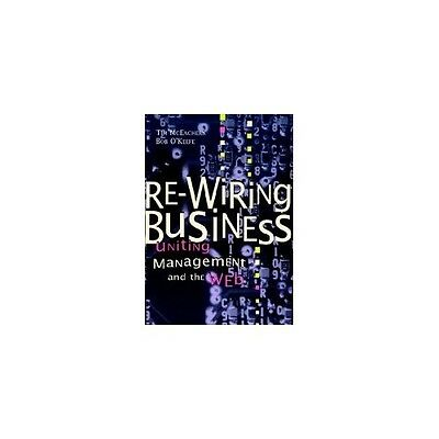 Re-wiring Business: Uniting Management and the Web,HB,Tim McEachern, Bob O'Keef