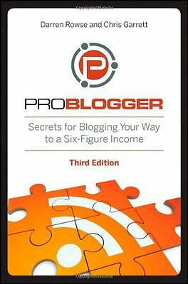 ProBlogger: Secrets for Blogging Your Way to a Six-Figure Income, 3rd Edition,P