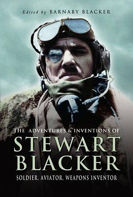The Adventures and Inventions of Stewart Blacker: Soldier Aviator Weapons Inven