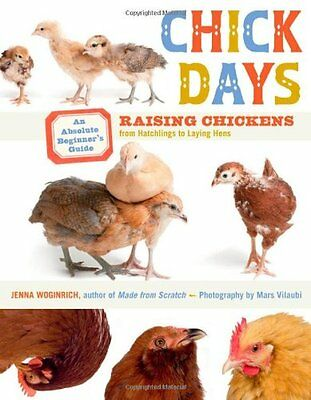 Chick Days: An Absolute Beginners Guide to Raising Chickens from Hatching to La