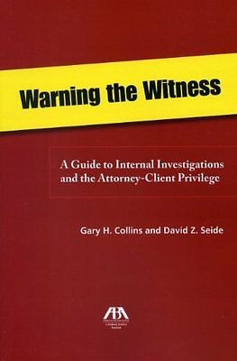 Warning the Witness: A Guide to Internal Investigations and the Attorney-Client