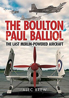 The Boulton Paul Balliol: The Last Merlin-Powered Aircraft,PB,Alec Brew - NEW