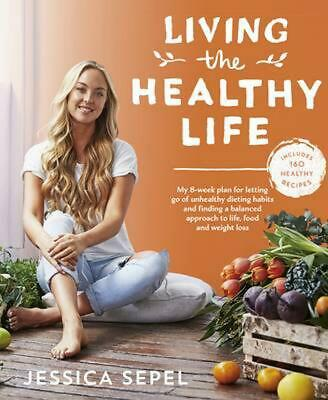 Living the Healthy Life by Jessica Sepel Paperback Book Free Shipping!