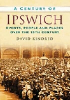 Century of Ipswich by David Kindred Paperback Book