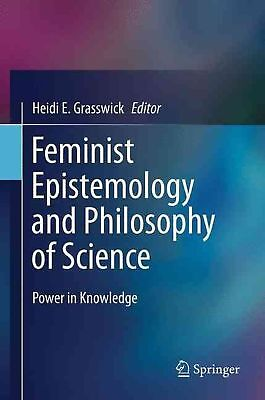 Feminist Epistemology and Philosophy of Science: Power in Knowledge by Heidi E.