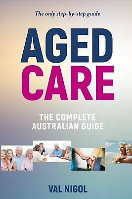 Aged Care, The complete Australian guide by Val Nigol (English) Paperback Book F