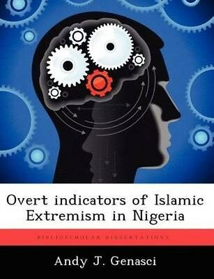 Overt Indicators of Islamic Extremism in Nigeria by Andy J. Genasci (English) Pa