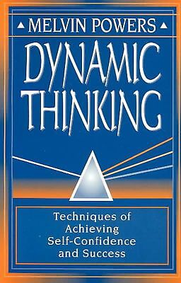 Dynamic Thinking: The Technique for Achieving Self-Confidence and Success: Techn