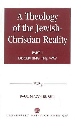 A Theology of the Jewish-Christian Reality: Discerning the Way by Paul Matthews