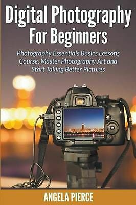 Digital Photography For Beginners: Photography Essentials Basics Lessons Course,