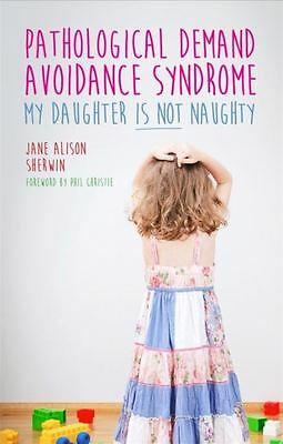 Pathological Demand Avoidance Syndrome: My Daughter is not Naughty Book