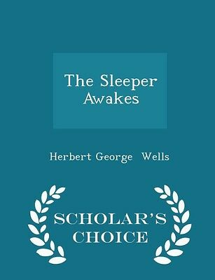 Sleeper Awakes - Scholar's Choice Edition by Herbert George Wells Paperback Book