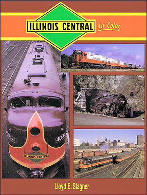 ILLINOIS CENTRAL in Color (with Steam & Diesel Locomotives) -- NEW BOOK
