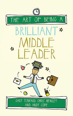The Art of Being a Brilliant Middle Leader by Chris Henley, Gary Toward, Andy Co