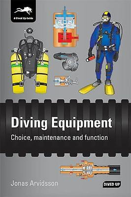 Diving Equipment: Choice, maintenance and function by Jonas Arvidsson