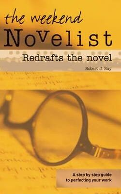 The Weekend Novelist Redrafts the Novel by Robert J. Ray Paperback Book (English