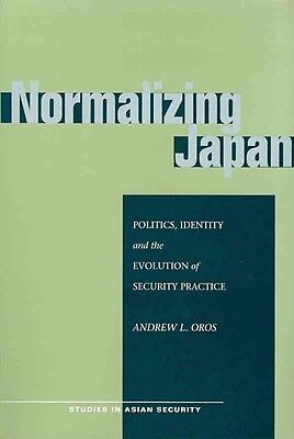 Normalizing Japan: Politics, Identity, and the Evolution of Security Practice by