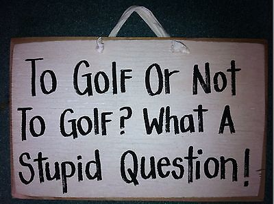 Golf signTo golf or not what stupid question sign wood plaque golfer gift funny