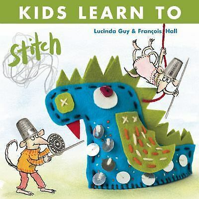 Kids Learn to Stitch by Lucinda Guy (2016, Paperback) Sewing for Kids ages 6+