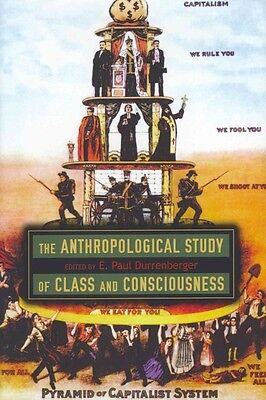 Anthropological Study of Class and Consciousness by E. Paul Durrenberger Hardcov