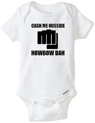 Cash Me Ousside Howbow Dah - Funny Baby Onesies Infant Newborn Boy Girl Clothes