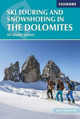 Ski Touring and Snowshoeing in the Dolomites: 50 winter routes by James Rushfort