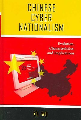 Chinese Cyber Nationalism: Evolution, Characteristics, and Implications by Xu Wu