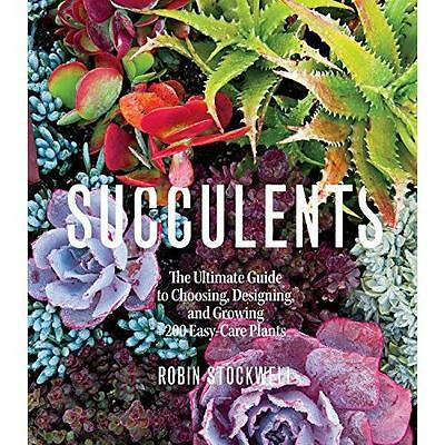 Succulents: The Ultimate Guide to Choosing, Designing, and Growing 200 Easy Care