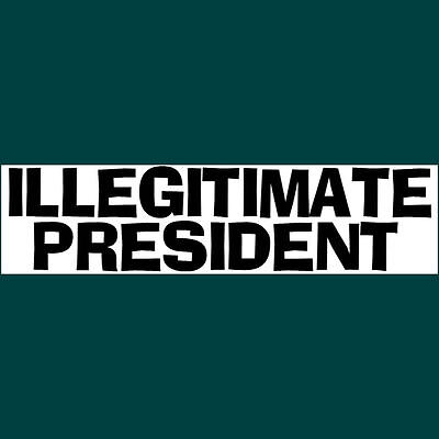 ILLEGITIMATE PRESIDENT Bumper Sticker  DONALD TRUMP  $2.99  BUY 2 GET 1 FREE