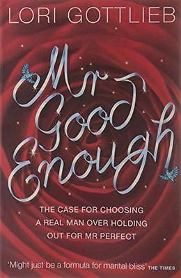 Mr Good Enough: The case for choosing a Real Man over holding (PB) 000736279X