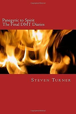 **NEW** - Panegyric to Spirit: The Final DMT Diaries (Paperback) 1511670533
