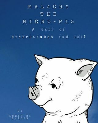 NEW - Malachy the Micro-pig: A tail of Mindfulness and Joy! (PB) 1527204065