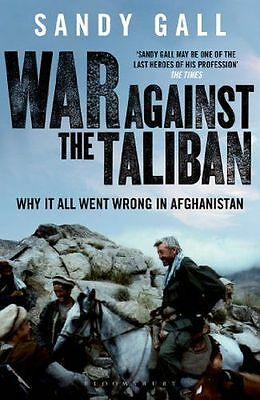 War Against the Taliban: Why It All Went Wrong in Afghanistan (PB) 1408822342