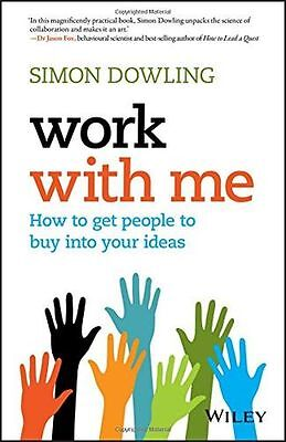 NEW - Work with Me: How to Get People to Buy into Your Ideas (PB) 0730330052