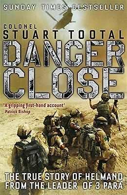 Danger Close: The True Story of Helmand from the Leader of 3 (PB) 1848542585