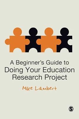 A Beginner's Guide to Doing Your Education Research Project (PB) 0857029819