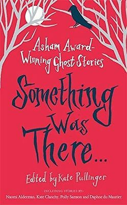 Something Was There . . .: Asham Award-Winning Ghost Stories (PB) 1844086836