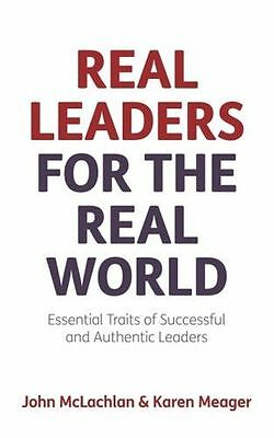 Real Leaders for the Real World: Essential Traits Of Successful (PB) 1909623563