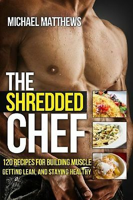 The Shredded Chef: 120 Recipes for Building Muscle, Getting (PB) 1478213655