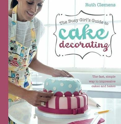 Busy Girls Guide to Cake Decorating: Create Impressive Cakes (PB) 1446301648