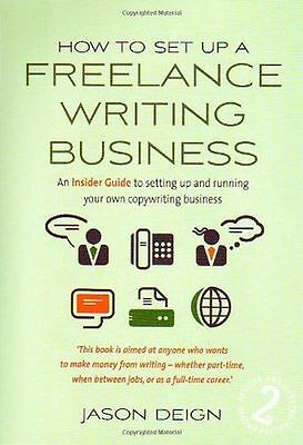 How to Set up a Freelance Writing Business: 2nd edition: An (PB) 1845282574