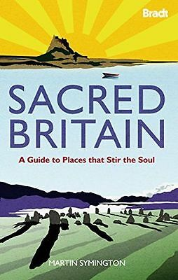 Sacred Britain: A Guide to Places that Stir the Soul (Bradt (HC) 1841623636