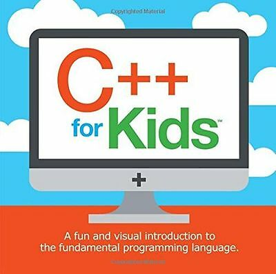 C++ for Kids: A fun and visual introduction to the fundamental (PB) 0988472627