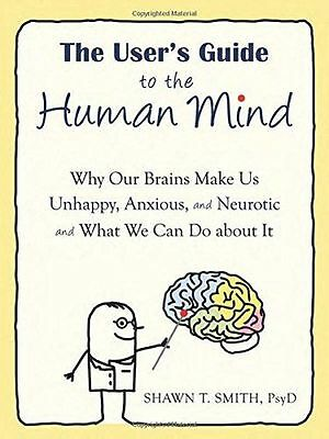 The User's Guide to the Human Mind: Why Our Brains Make Us (PB) 1608820521