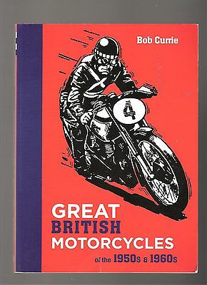 GREAT BRITISH MOTORCYCLES OF THE 1950s AND 1960s by BOB CURRIE (Ist ED -2014)