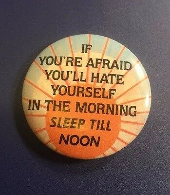 """Vintage """"Hate Yourself In The Morning Sleep Till Noon"""" PIN Button PINBACK (J204)"""